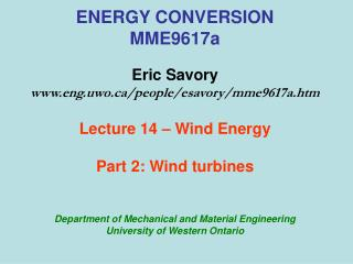 ENERGY CONVERSION MME9617a Eric Savory eng.uwo/people/esavory/mme9617a.htm Lecture 14 – Wind Energy Part 2: Wind turbi