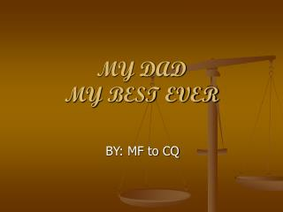 MY DAD  MY BEST EVER