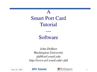 A  Smart Port Card Tutorial --- Software John DeHart Washington University jdd@arl.wustl