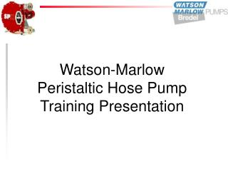 Watson-Marlow   Peristaltic Hose Pump Training Presentation