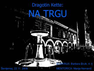 Dragotin Kette: NA TRGU