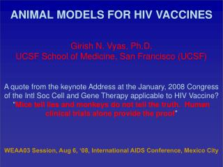 ANIMAL MODELS FOR HIV VACCINES Girish N. Vyas, Ph.D. UCSF School of Medicine, San Francisco (UCSF)
