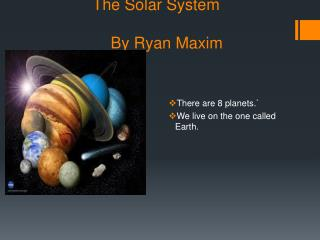 The Solar System              By Ryan Maxim