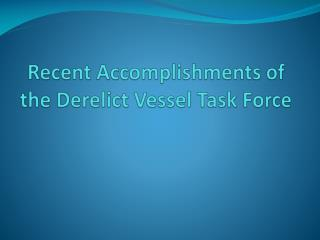 Recent Accomplishments of the Derelict Vessel Task Force