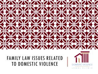 Family Law Issues related to Domestic violence