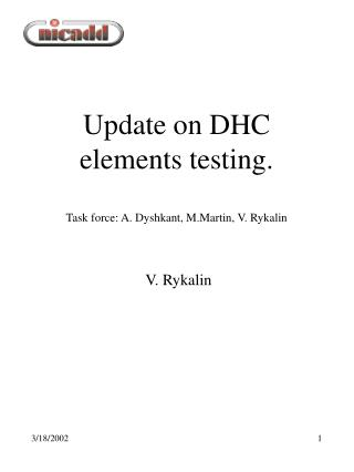Update on DHC elements testing. Task force: A. Dyshkant, M.Martin, V. Rykalin
