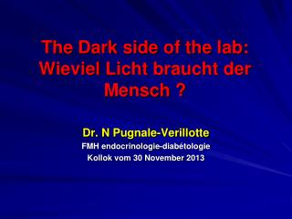 The  Dark side  of the  lab : Wieviel Licht braucht  der  Mensch  ?