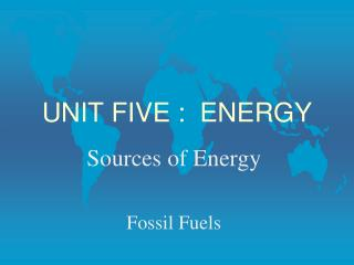 UNIT FIVE :  ENERGY