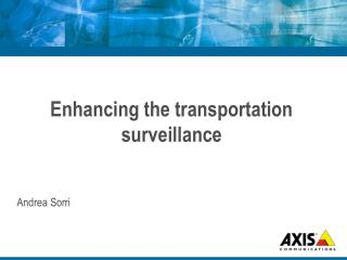 Enhancing the transportation surveillance Andrea Sorri