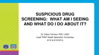 Suspicious Drug Screening:  What am I seeing and what do I do about it?