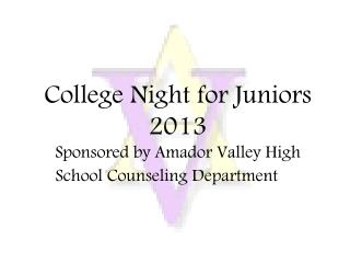College Night for Juniors 2013 Sponsored by Amador Valley High School Counseling Department