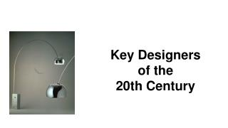 Key Designers  of the  20th Century