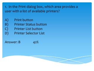 1.  In  the Print dialog box, which area provides a user with a list of available printers ?
