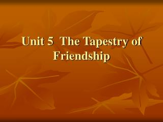 Unit 5  The Tapestry of Friendship