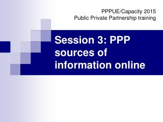 Session 3: PPP sources of information online