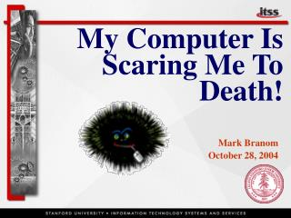My Computer Is Scaring Me To Death!