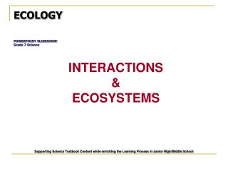 ECOLOGY POWERPOINT SLIDESHOW Grade 7 Science  INTERACTIONS  &  ECOSYSTEMS