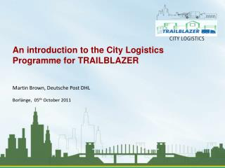 An introduction to the City Logistics Programme for TRAILBLAZER