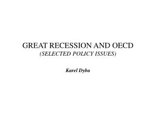 GREAT RECESSION AND OECD (SELECTED POLICY ISSUES)