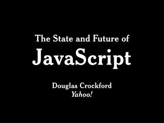 The State and Future of  JavaScript