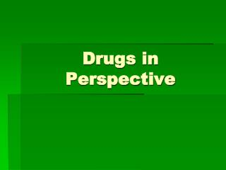 Drugs in Perspective
