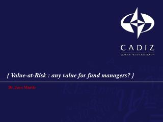 { Value-at-Risk : any value for fund managers? }