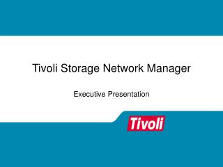 Tivoli Storage Network Manager Executive Presentation