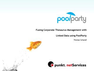 Fusing Corporate Thesaurus Management with Linked Data using PoolParty Thomas Schandl