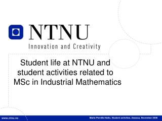 Student life at NTNU and  student activities related to   MSc in Industrial Mathematics