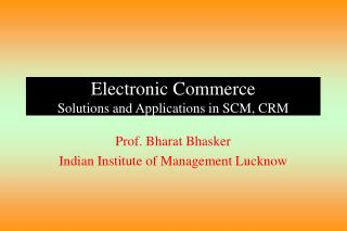 Electronic Commerce Solutions and Applications in SCM, CRM