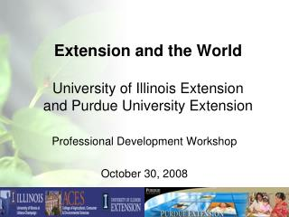 Extension and the World University of Illinois Extension and Purdue University Extension