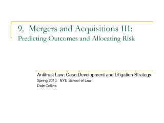 9.  Mergers and Acquisitions III: Predicting Outcomes and Allocating Risk