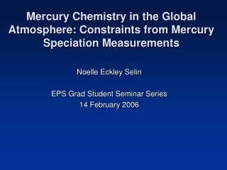 Mercury Chemistry in the Global Atmosphere: Constraints from Mercury Speciation Measurements