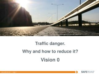 Traffic danger . W hy and how to reduce it ? Vision 0