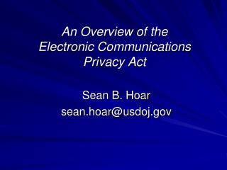 An Overview of the  Electronic Communications Privacy Act