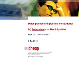 Swiss politics and political institutions: 2a)  Federalism  and Municipalities