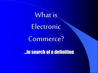What is  Electronic Commerce?