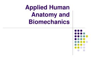 Applied Human Anatomy and Biomechanics