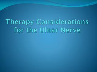 Therapy Considerations for the Ulnar Nerve