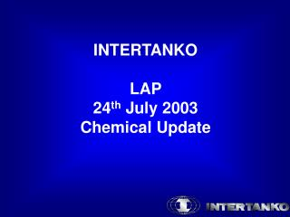 INTERTANKO LAP  24 th  July 2003 Chemical Update