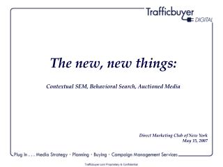 The new, new things: Contextual SEM, Behavioral Search, Auctioned Media