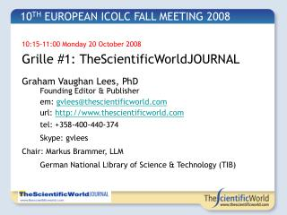 10:15-11:00 Monday 20 October 2008 Grille  # 1: TheScientificWorldJOURNAL