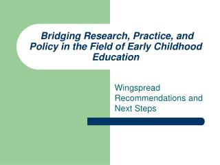 Bridging Research, Practice, and Policy in the Field of Early Childhood Education