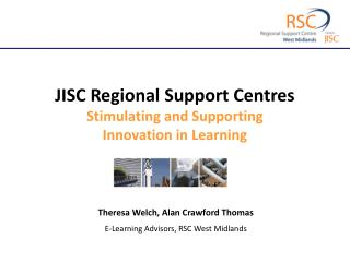 JISC Regional Support Centres Stimulating and Supporting Innovation in Learning