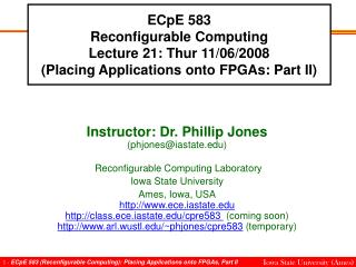 Instructor: Dr. Phillip Jones (phjones@iastate)  Reconfigurable Computing Laboratory