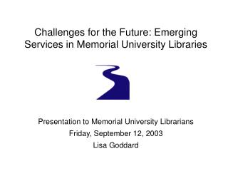 Challenges for the Future: Emerging Services in Memorial University Libraries