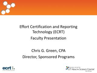 Effort Certification and Reporting Technology (ECRT)  Faculty Presentation  Chris G. Green, CPA