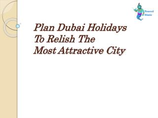 Plan Dubai Holidays to Relish The Most Attractive City