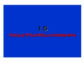 1.5 Angle Pair Relationships