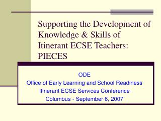 Supporting the Development of  Knowledge & Skills of Itinerant ECSE Teachers: PIECES